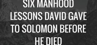 Six Manhood Lessons David gave to Solomon before He Died