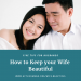 How to Keep your Wife Beautiful